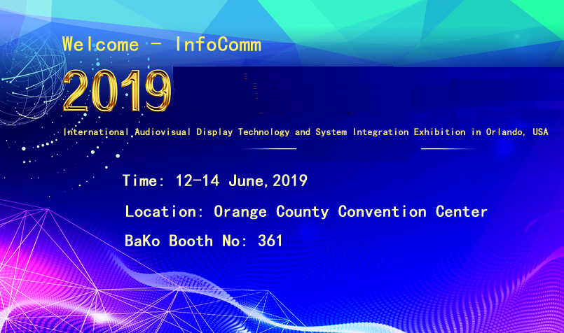 BAKO invites you to InfoComm 2019Welcome to visit our stand (NO: 361) in Infocomm Orlando